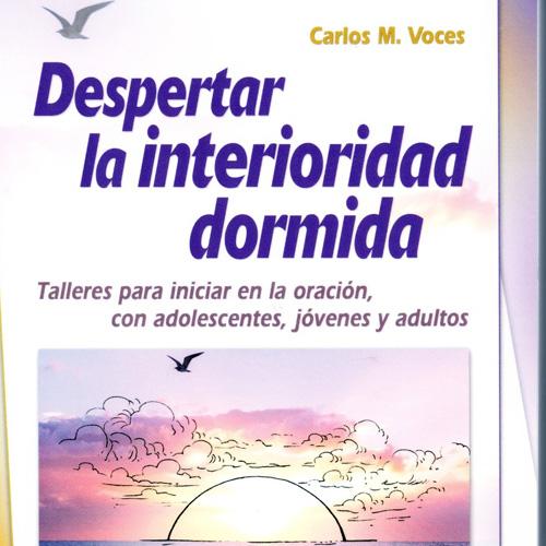 Carlos Martín Voces – Despertar la interioridad dormida