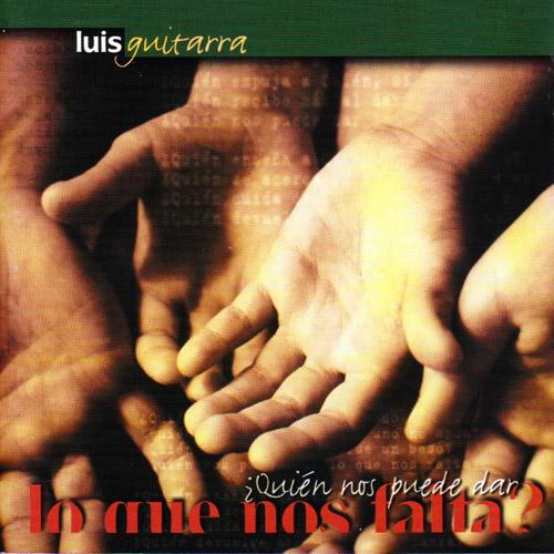 Luis Guitarra – ¿Quién nos puede dar lo que nos falta?