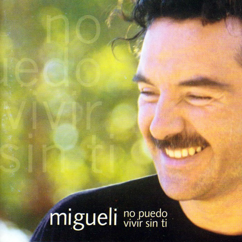 Migueli - No puedo vivir sin ti