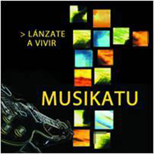 Musikatu – Lánzate a vivir