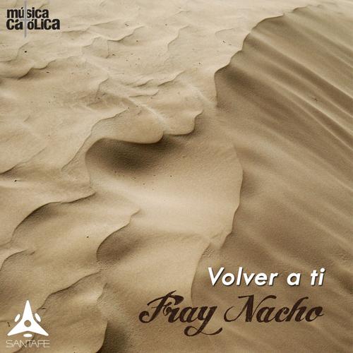 FrayNacho-Volver-a-ti