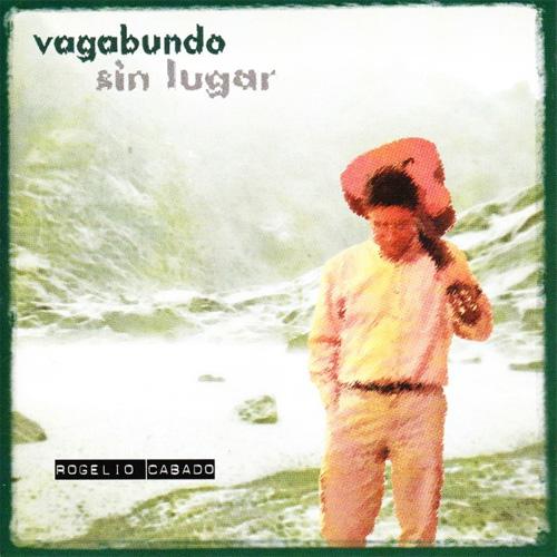 Rogelio Cabado – Vagabundo sin lugar