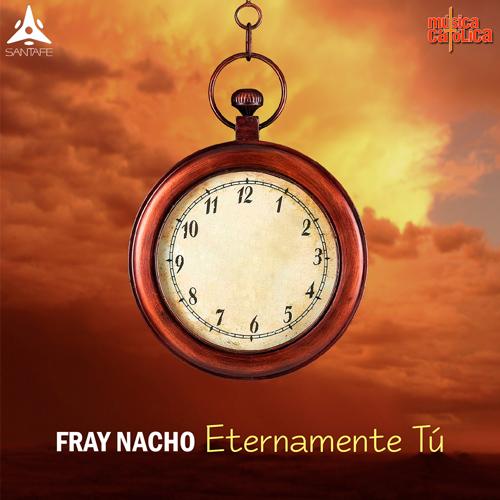 """""""Eternamente tú"""" – Fray Nacho"""